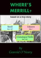 Where's Merrill? A Genealogical Thriller ebook by Gearoid O'Neary