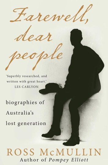 Farewell, Dear People - biographies of Australia's lost generation ebook by Ross McMullin