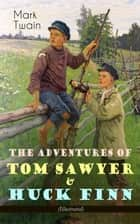 The Adventures of Tom Sawyer & Huck Finn (Illustrated) - American Classics Series ebook by Mark Twain