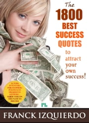The 1800 Best Success Quotes - to attract your own success! ebook by Franck Izquierdo