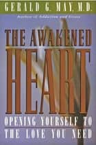 The Awakened Heart ebook by Gerald G. May