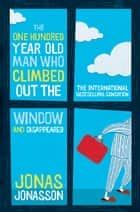 The One Hundred-Year-Old Man Who Climbed Out The Window And Disappeared ebook by Jonas Jonasson