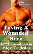 Loving A Wounded Hero ebook by Skye Eagleday
