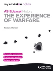 My Revision Notes Edexcel AS History: The Experience of Warfare - My Revision Notes ebook by Barbara Warnock