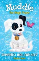 Muddle the Magic Puppy Book 4: Rainforest Hide-and-Seek ebook by Hayley Daze