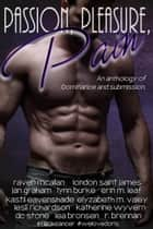 Passion, Pleasure, Pain ebook by Various Authors