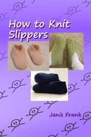 How to Knit Slippers ebook by Janis Frank