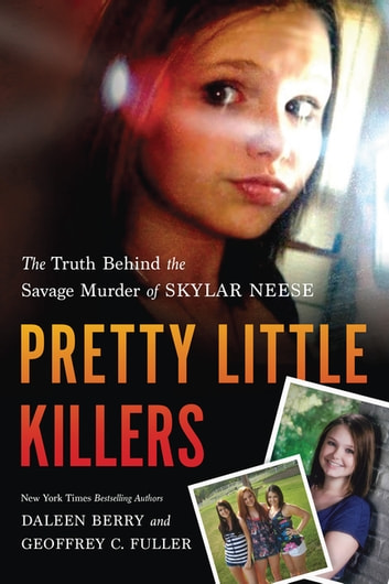 Pretty Little Killers - The Truth Behind the Savage Murder of Skylar Neese ebook by Daleen Berry,Geoffrey C. Fuller