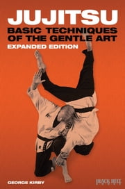 Jujitsu: Basic Techniques of the Gentle Art - Expanded Edition ebook by George Kirby