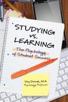 Studying vs. Learning - The Psychology of Student Success ebook by Troy Dvorak