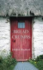 BREAD CRUMBS ebook by Jedidiah Shepherd