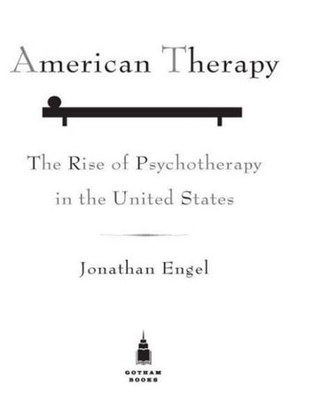 American Therapy - The Rise of Psychotherapy in the United States ebook by Jonathan Engel