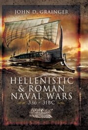 Hellenistic & Roman Naval Wars - 336BC-31BC ebook by Grainger, John D