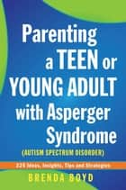 Parenting a Teen or Young Adult with Asperger Syndrome (Autism Spectrum Disorder) ebook by Brenda Boyd