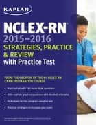 NCLEX-RN 2015-2016 Strategies, Practice, and Review with Practice Test ebook by Kaplan