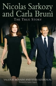 Nicolas Sarkozy and Carla Bruni - The True Story ebook by Valerie Benaim