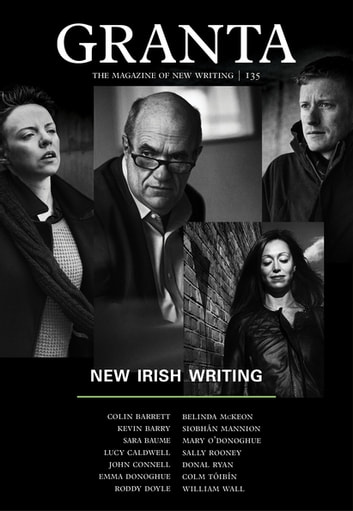Granta 135 - New Irish Writing ebook by Sigrid Rausing