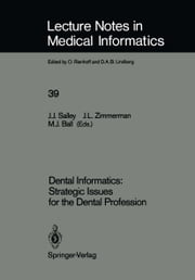 Dental Informatics: Strategic Issues for the Dental Profession ebook by John J. Salley,John L. Zimmerman,Marion Ball