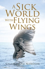 A Sick World With Flying Wings ebook by Galaletsang Namoshe