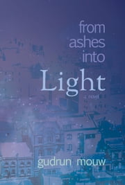 From Ashes Into Light ebook by Gudrun Mouw