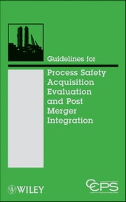 Guidelines for Process Safety Acquisition Evaluation and Post Merger Integration ebook by CCPS (Center for Chemical Process Safety)