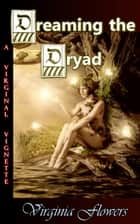 Dreaming the Dryad ebook by Virginia Flowers