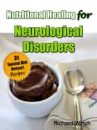 Nutritional Healing for Neurological Disorders: 31 Special Diet Dessert Recipes ebook by Richard Winch