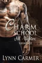 Charm School All-Nighter: Lesson 2 ebook by Lynn Carmer