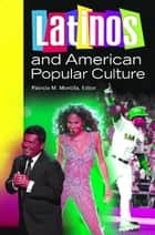 Latinos and American Popular Culture ebook by Patricia M. Montilla