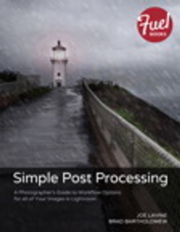 Simple Post Processing - A Photographer's Guide to Workflow Options for all of Your Images in Lightroom ebook by Joe Lavine,Brad Bartholomew