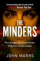 The Minders - Five strangers guard our secrets. Four can be trusted. ebook by John Marrs
