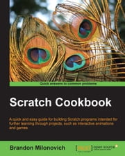 Scratch Cookbook ebook by Brandon Milonovich
