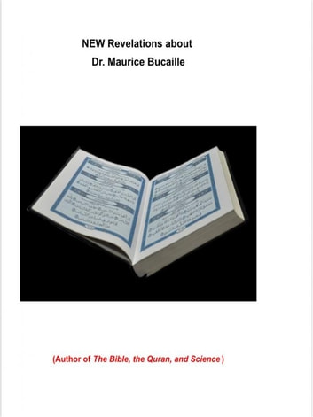 NEW Revelations about Dr. Maurice Bucaille - Author of The Bible, the Quran, and Science ebook by Person Behind The Mask