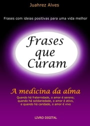 Frases que Curam ebook by Juahrez Alves
