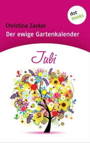 Der ewige Gartenkalender - Band 7: Juli ebook by Christina Zacker