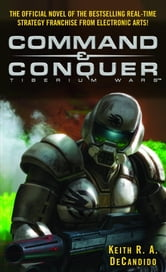 Command & Conquer (tm) - Tiberium Wars ebook by Keith R.A. DeCandido