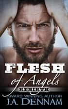 Flesh of Angels - Rebirth - Flesh, #2 ebook by J.A. Dennam