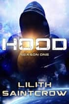 Hood: Season One - HOOD, #1 ebook by Lilith Saintcrow