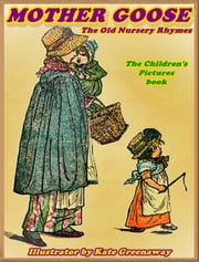 Mother Goose or the Old Nursery Rhymes ebook by Kate Greenaway