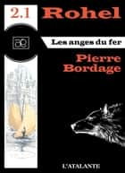 Les anges du Fer - Rohel 2.1 - Rohel, T2 ebook by Pierre Bordage