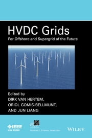 HVDC Grids - For Offshore and Supergrid of the Future ebook by Dirk Van Hertem,Oriol Gomis-Bellmunt,Jun Liang