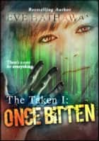 Once Bitten: The Taken 1 - The Taken ebook by Eve Hathaway