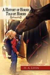 A History of Horses Told by Horses - Horse Sense for Humans ebook by H. A. Levin