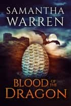 Blood of the Dragon ebook by Samantha Warren