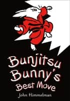 Bunjitsu Bunny's Best Move ebook by John Himmelman, John Himmelman
