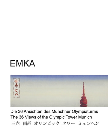 Die 36 Ansichten des Münchner Olympiaturms - The 36 Views of the Olympic Tower Munich ebook by EMKA