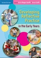 Developing Reflective Practice In The Early Years ebook by Alice Paige-Smith,Anna Craft