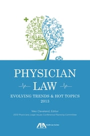 Physician Law - Evolving Trends & Hot Topics 2013 ebook by Wes M. Cleveland