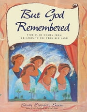 But God Remembered - Stories of Women from Creation to the Promised Land ebook by Rabbi Sandy Eisenberg Sasso,Bethanne Andersen
