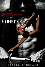 The Ballerina & The Fighter (Book 1) ebook by Ursula Sinclair